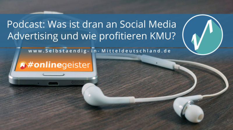 Selbstaendig-in-Mitteldeutschland.de Blogcover für #Onlinegeister-Podcast über Social Media Marketing zum Thema Social Media Advertising