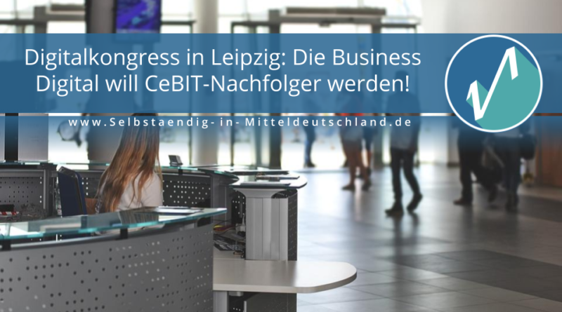Digitalkongress in Leipzig: Die Business Digital will CeBIT-Nachfolger werden!